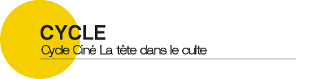 Cycle Ciné La Tête dans le Culte - Quai10